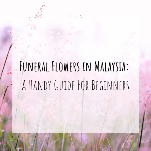 Funeral Flowers in Malaysia: A Guide For Beginners