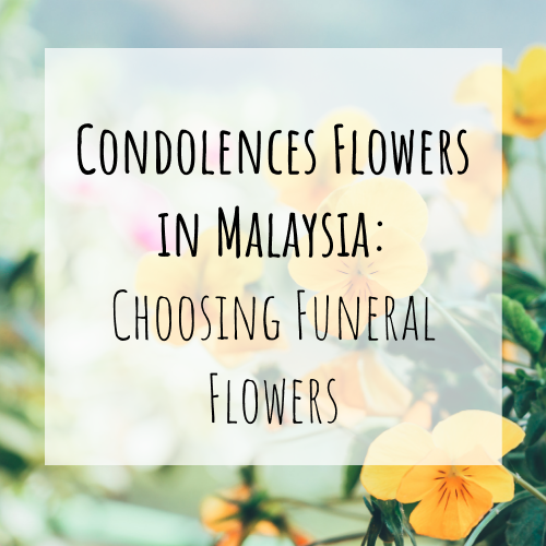 Condolences Flowers in Malaysia: Choosing Funeral Flowers